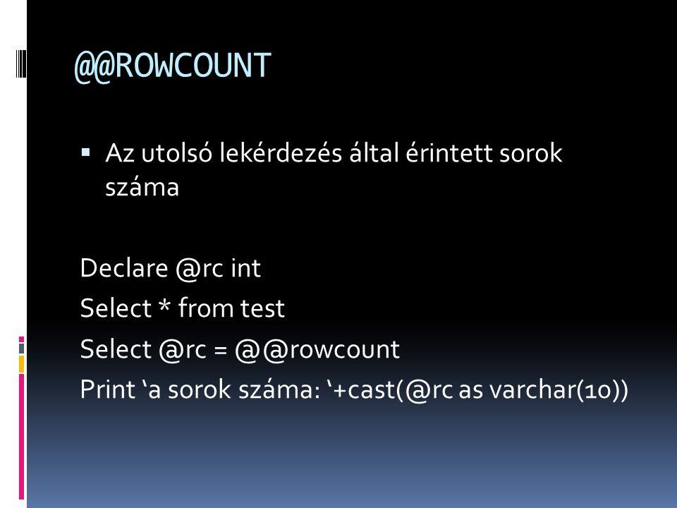 @@ROWCOUNT Az utolsó lekérdezés által érintett sorok száma