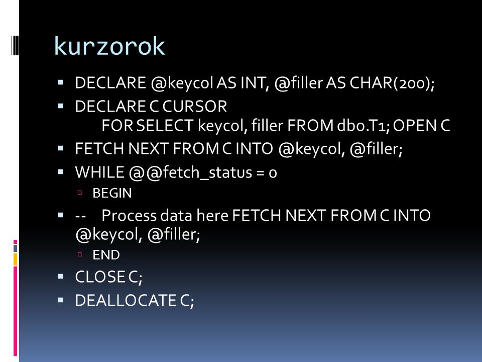 kurzorok DECLARE @keycol AS INT, @filler AS CHAR(200);