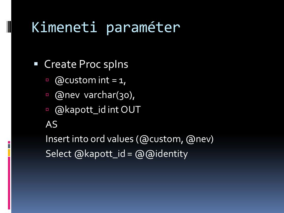 Kimeneti paraméter Create Proc spIns @custom int = 1,