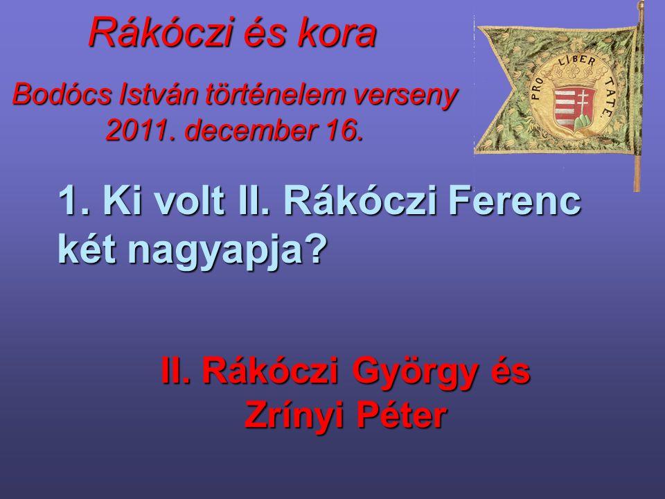 1. Ki volt II. Rákóczi Ferenc két nagyapja