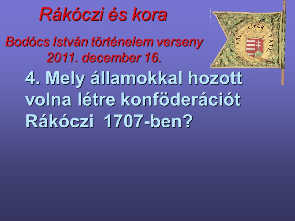 4. Mely államokkal hozott volna létre konföderációt Rákóczi 1707-ben