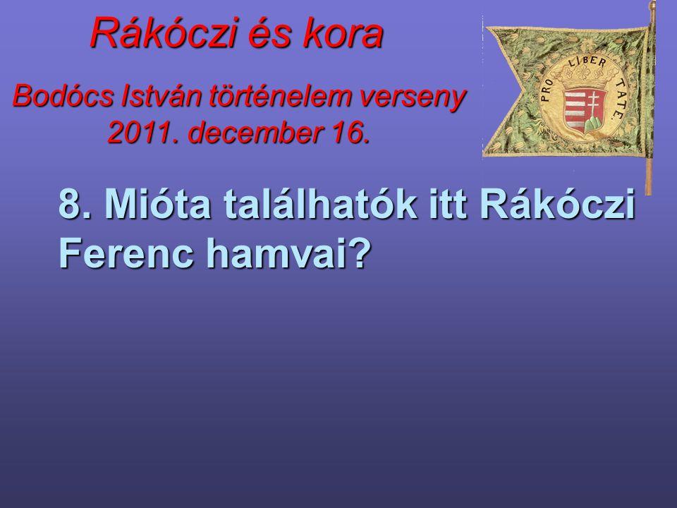 8. Mióta találhatók itt Rákóczi Ferenc hamvai