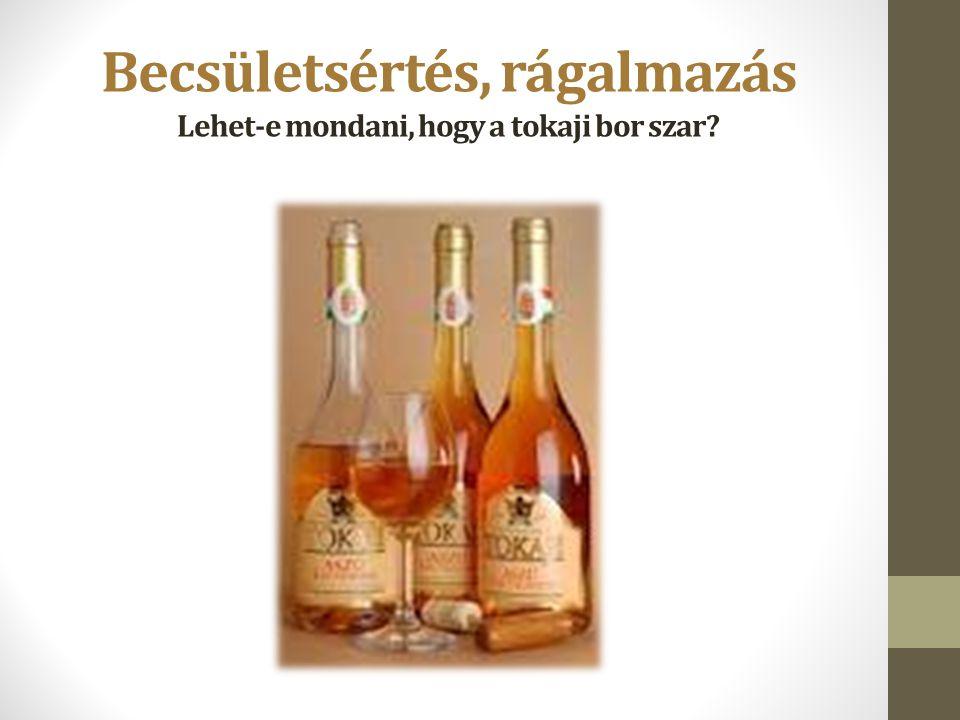 Becsületsértés, rágalmazás Lehet-e mondani, hogy a tokaji bor szar