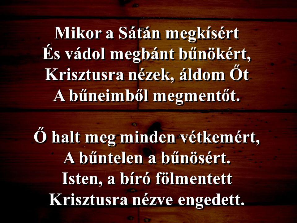 Mikor a Sátán megkísért És vádol megbánt bűnökért,
