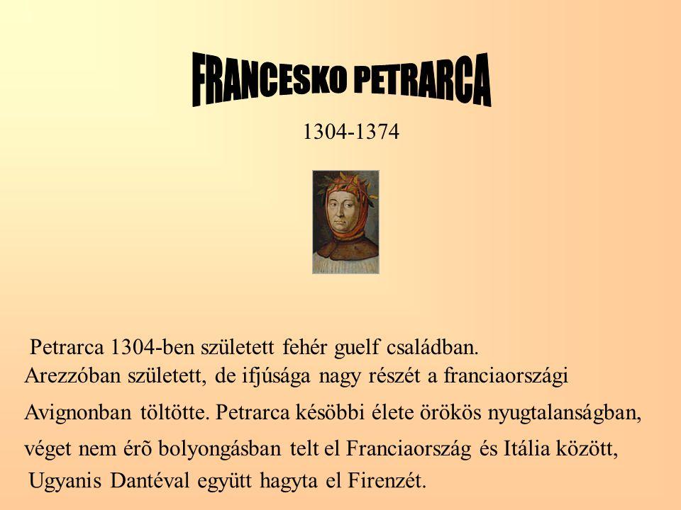 FRANCESKO PETRARCA 1304-1374. Petrarca 1304-ben született fehér guelf családban. Arezzóban született, de ifjúsága nagy részét a franciaországi.