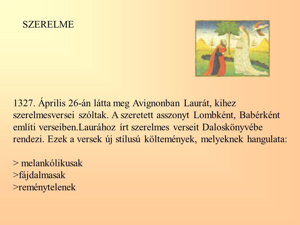 SZERELME 1327. Április 26-án látta meg Avignonban Laurát, kihez. szerelmesversei szóltak. A szeretett asszonyt Lombként, Babérként.