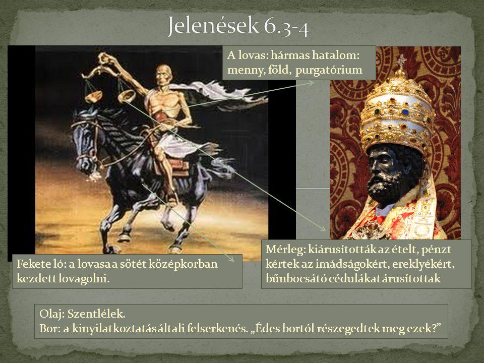 Jelenések 6.3-4 A lovas: hármas hatalom: menny, föld, purgatórium