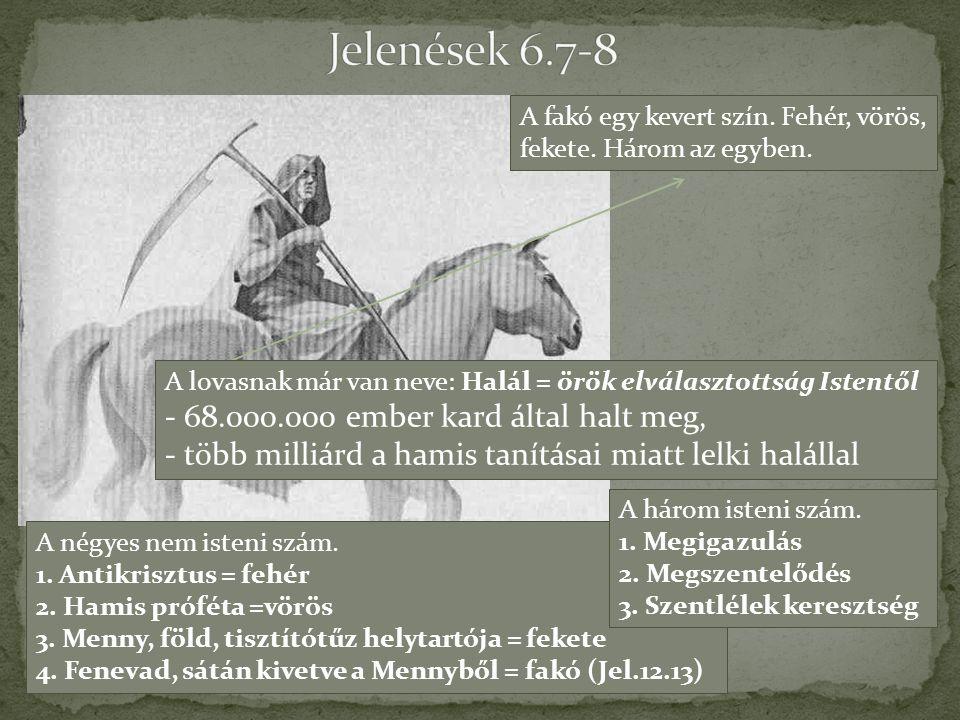 Jelenések 6.7-8 - 68.000.000 ember kard által halt meg,