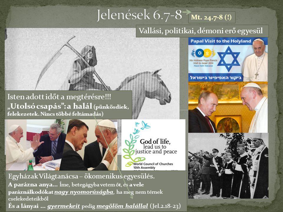 Jelenések 6.7-8 Vallási, politikai, démoni erő egyesül