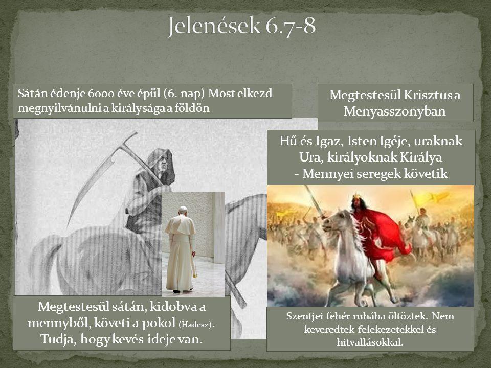 Jelenések 6.7-8 Megtestesül Krisztus a Menyasszonyban