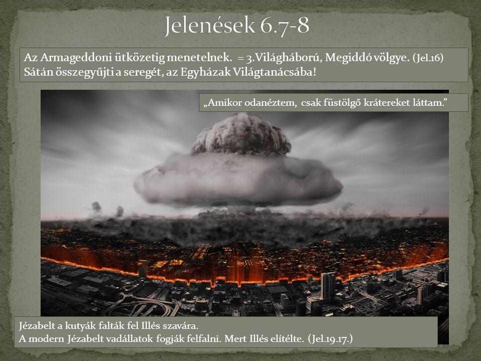 Jelenések 6.7-8 Az Armageddoni ütközetig menetelnek. = 3.Világháború, Megiddó völgye. (Jel.16)