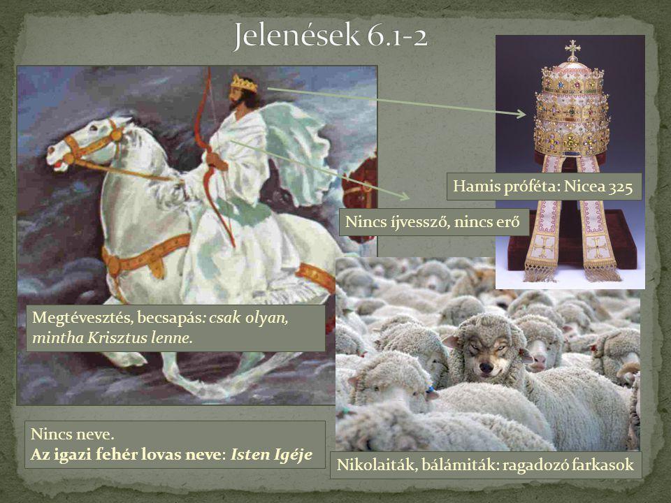 Jelenések 6.1-2 Hamis próféta: Nicea 325 Nincs íjvessző, nincs erő