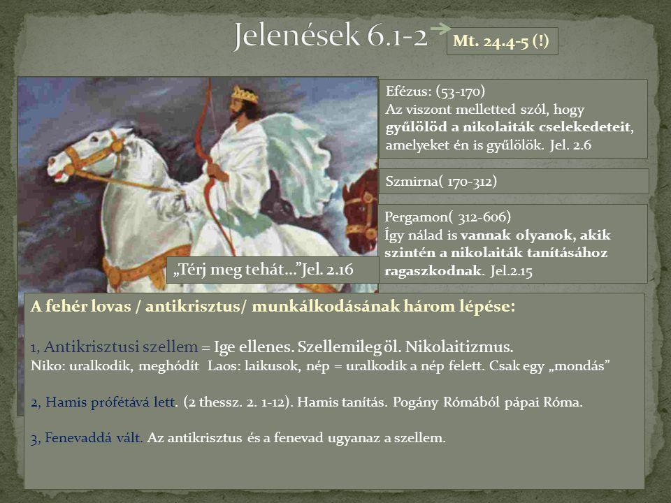 """Jelenések 6.1-2 Mt. 24.4-5 (!) """"Térj meg tehát... Jel. 2.16"""
