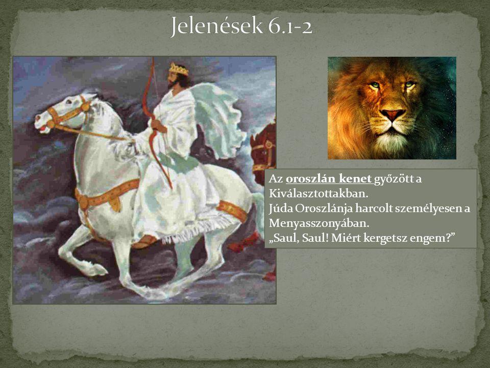 Jelenések 6.1-2 Az oroszlán kenet győzött a Kiválasztottakban.