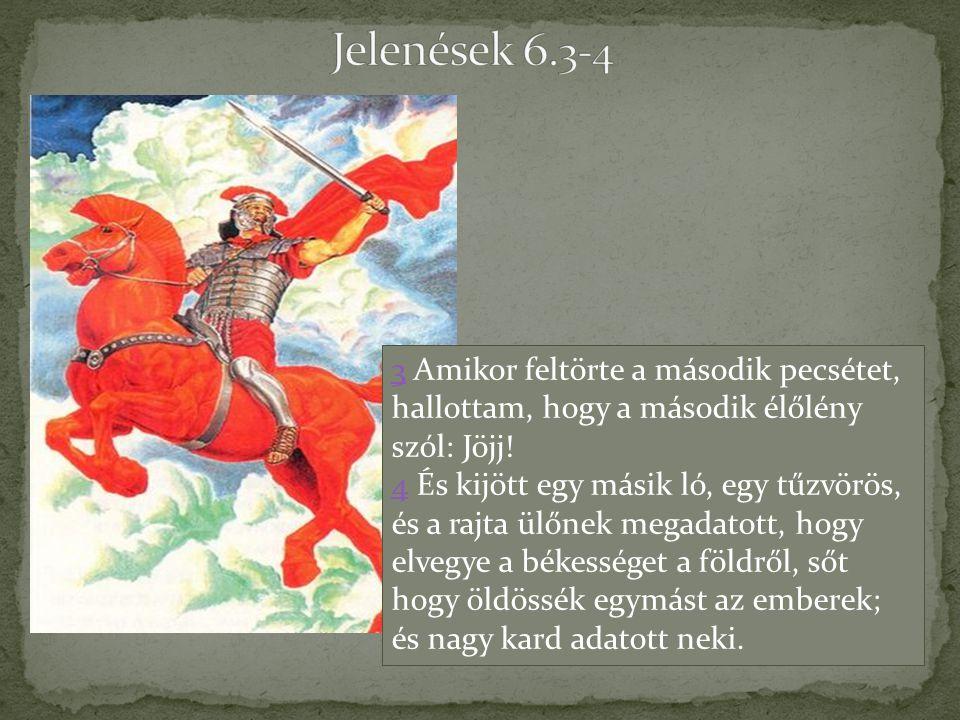 Jelenések 6.3-4 3 Amikor feltörte a második pecsétet, hallottam, hogy a második élőlény szól: Jöjj!