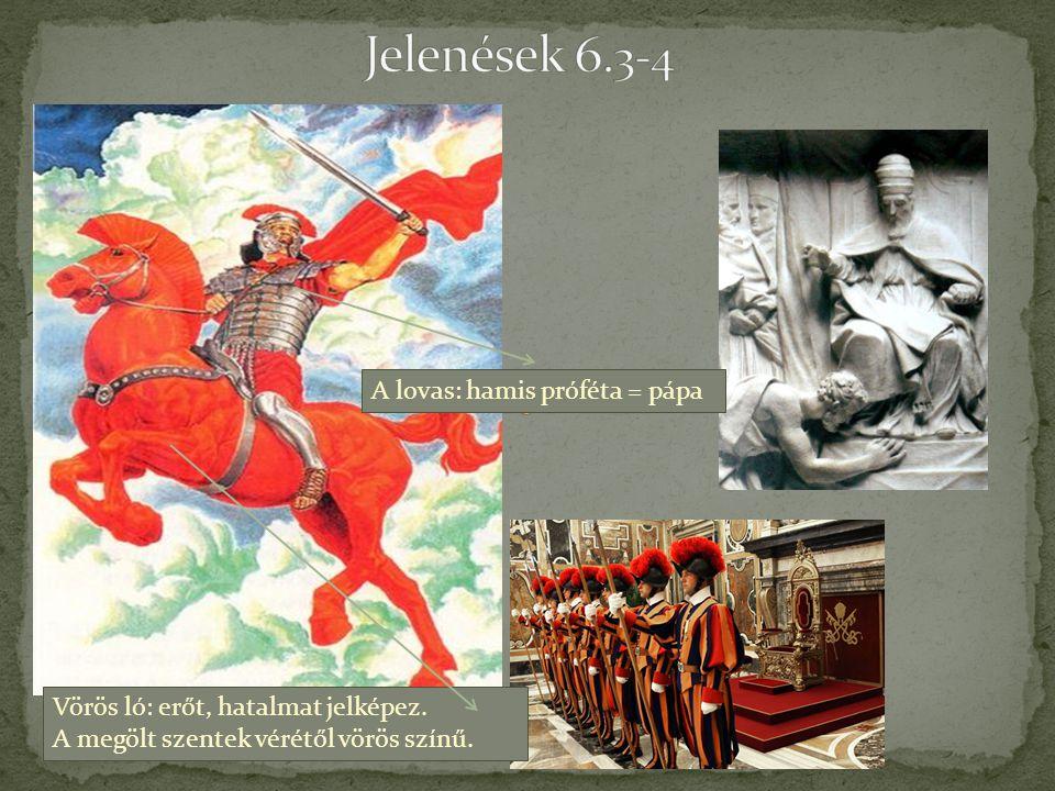 Jelenések 6.3-4 A lovas: hamis próféta = pápa