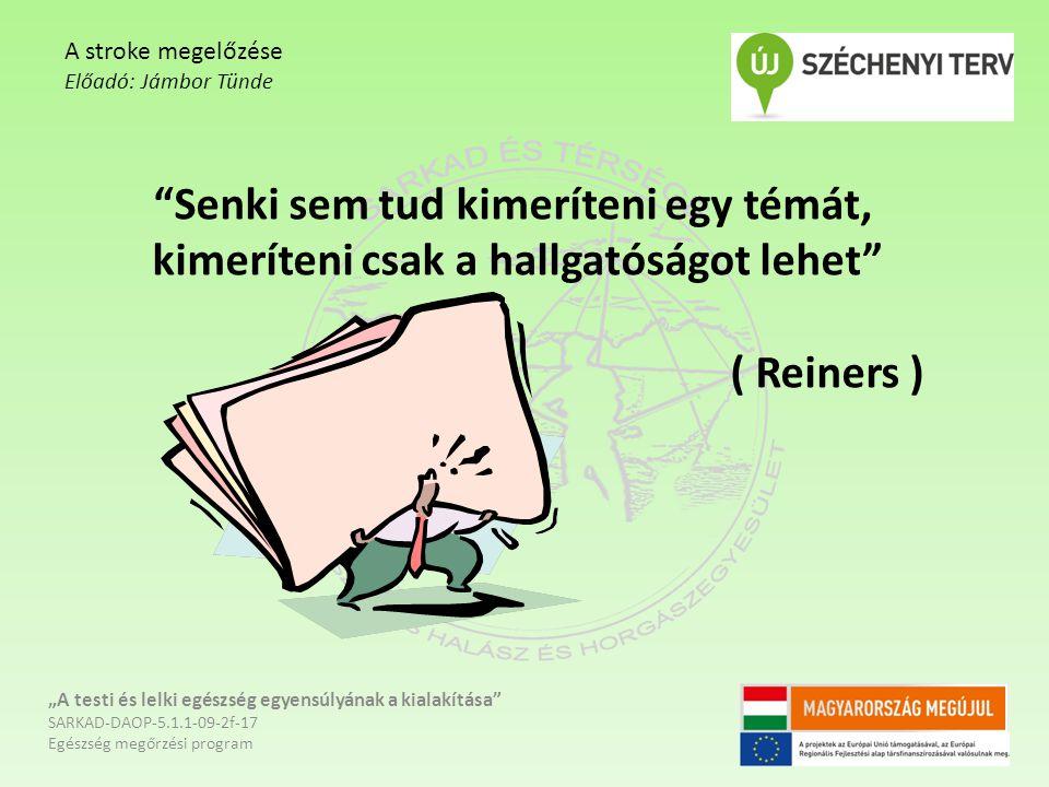 A stroke megelőzése Előadó: Jámbor Tünde. Senki sem tud kimeríteni egy témát, kimeríteni csak a hallgatóságot lehet ( Reiners )