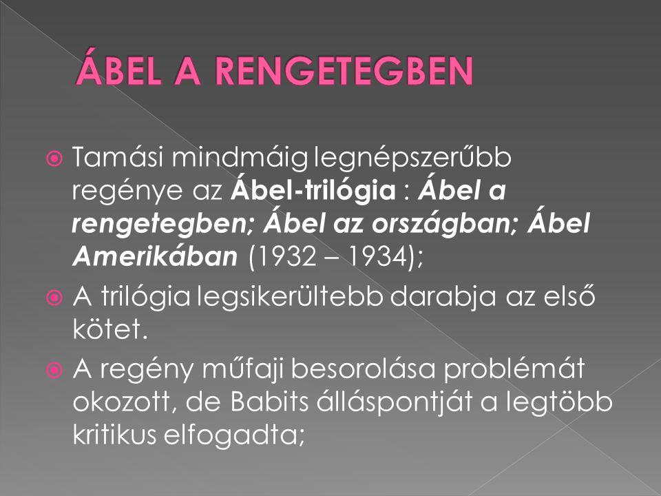 ÁBEL A RENGETEGBEN Tamási mindmáig legnépszerűbb regénye az Ábel-trilógia : Ábel a rengetegben; Ábel az országban; Ábel Amerikában (1932 – 1934);