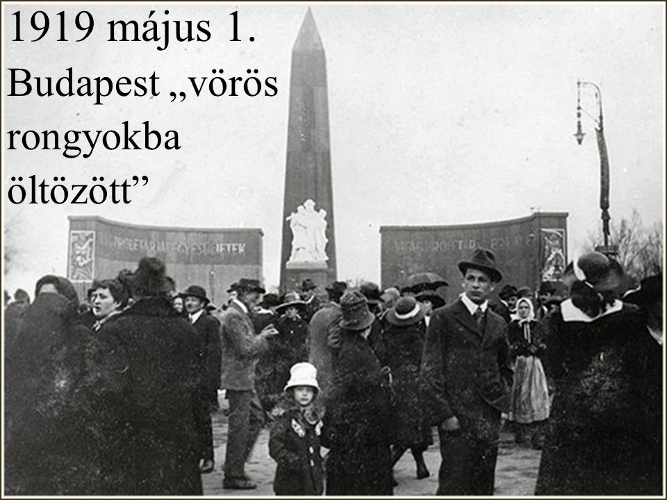 """1919 május 1. Budapest """"vörös rongyokba öltözött"""