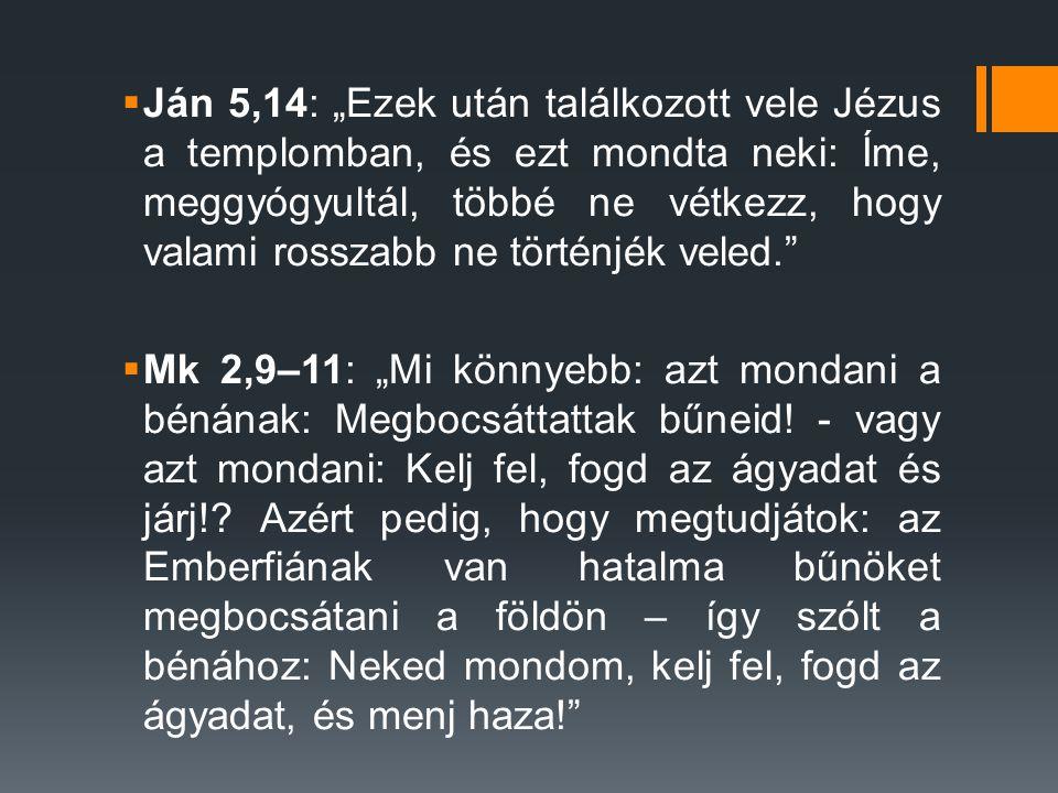 """Ján 5,14: """"Ezek után találkozott vele Jézus a templomban, és ezt mondta neki: Íme, meggyógyultál, többé ne vétkezz, hogy valami rosszabb ne történjék veled."""