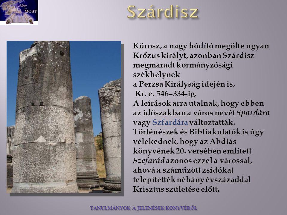 Kürosz, a nagy hódító megölte ugyan Krőzus királyt, azonban Szárdisz megmaradt kormányzósági székhelynek