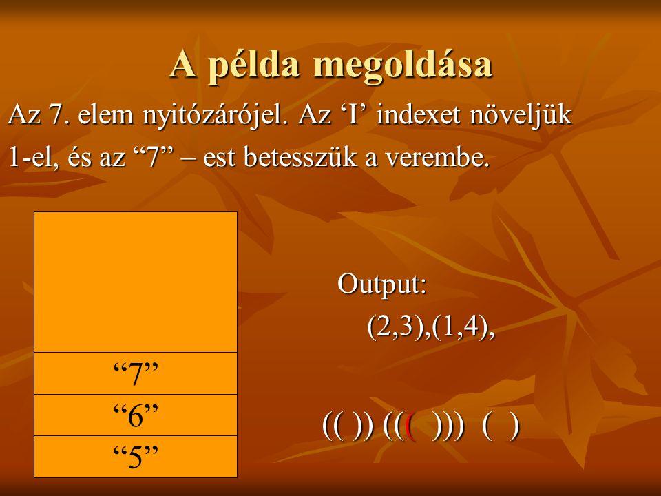 A példa megoldása 7 6 (( )) ((( ))) ( ) 5