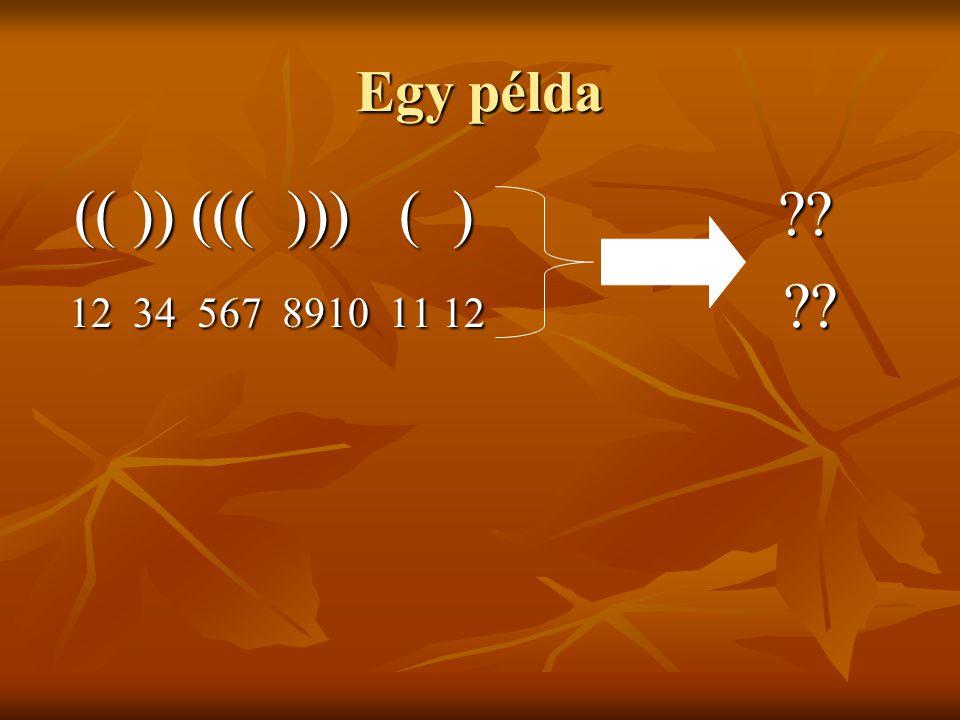 Egy példa (( )) ((( ))) ( ) .