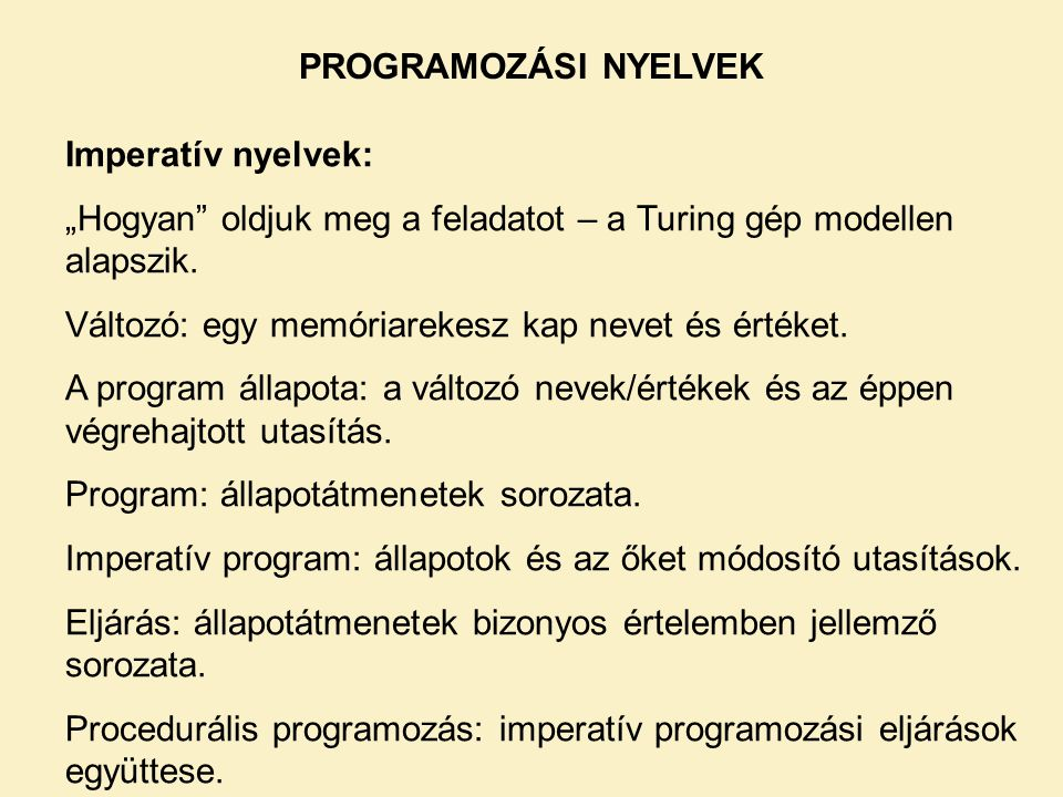"""PROGRAMOZÁSI NYELVEK Imperatív nyelvek: """"Hogyan oldjuk meg a feladatot – a Turing gép modellen alapszik."""