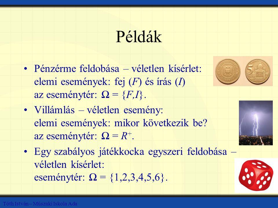 Példák Pénzérme feldobása – véletlen kísérlet: elemi események: fej (F) és írás (I) az eseménytér: Ω = {F,I}.
