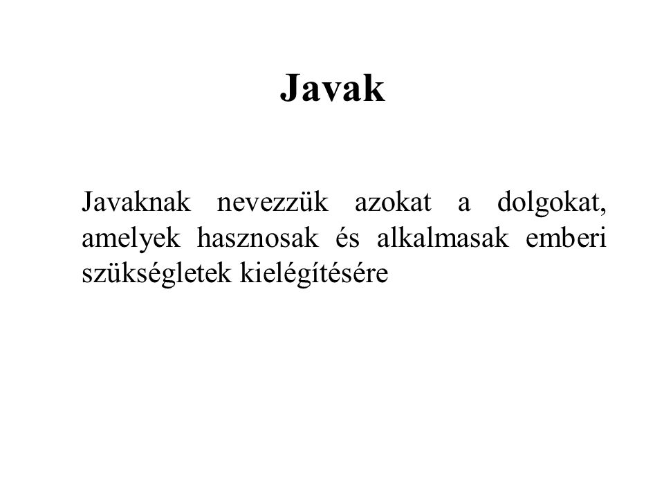 Javak Javaknak nevezzük azokat a dolgokat, amelyek hasznosak és alkalmasak emberi szükségletek kielégítésére.