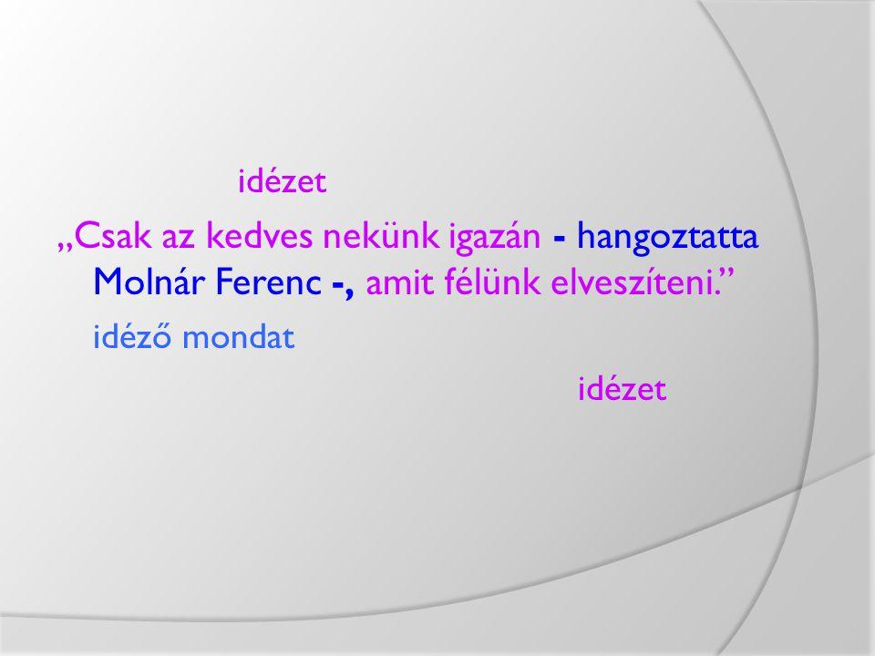 """idézet """"Csak az kedves nekünk igazán - hangoztatta Molnár Ferenc -, amit félünk elveszíteni. idéző mondat."""