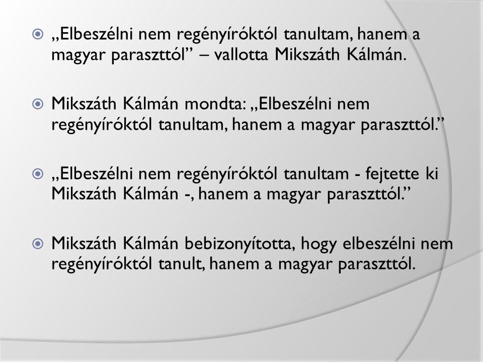 """""""Elbeszélni nem regényíróktól tanultam, hanem a magyar paraszttól – vallotta Mikszáth Kálmán."""