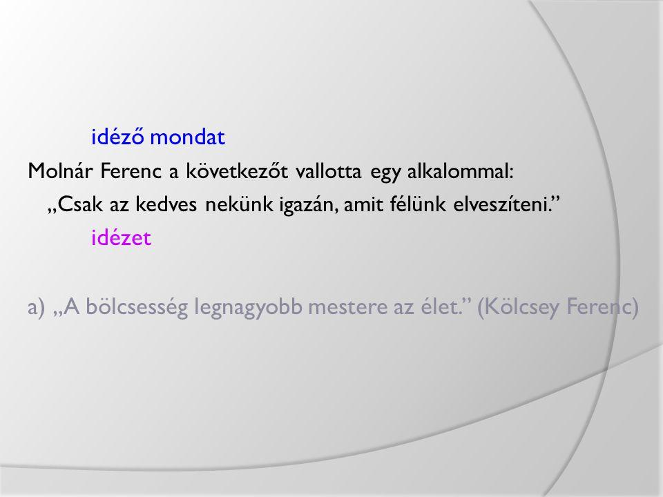 """a) """"A bölcsesség legnagyobb mestere az élet. (Kölcsey Ferenc)"""