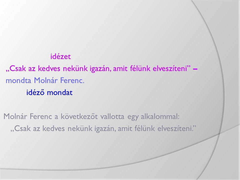 """idézet """"Csak az kedves nekünk igazán, amit félünk elveszíteni – mondta Molnár Ferenc."""