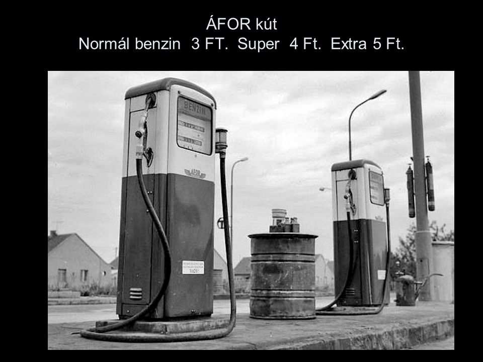 ÁFOR kút Normál benzin 3 FT. Super 4 Ft. Extra 5 Ft.