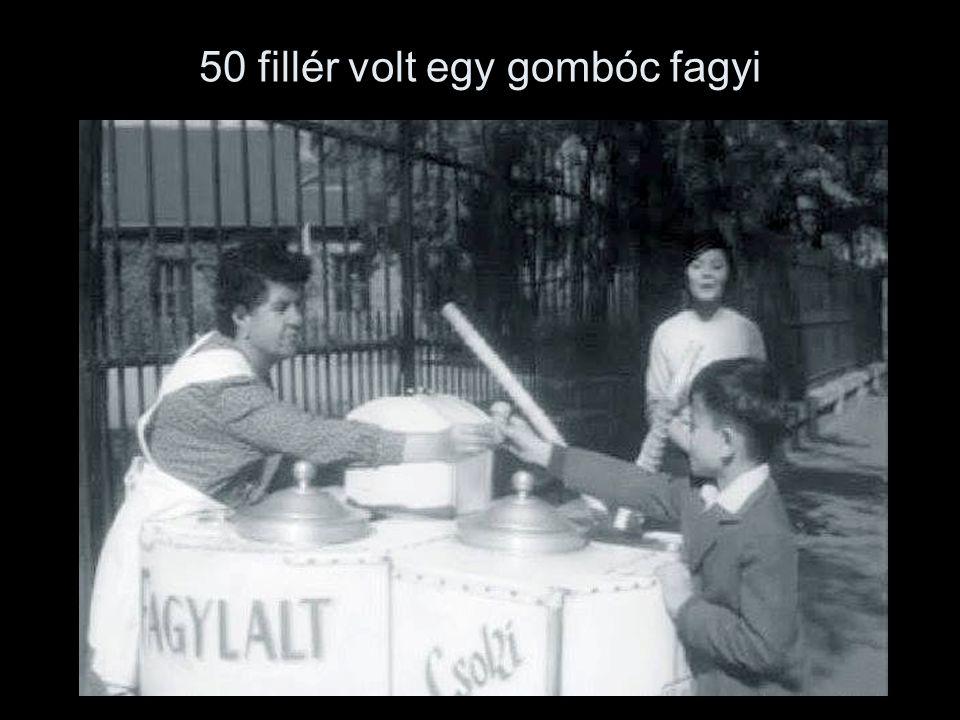 50 fillér volt egy gombóc fagyi