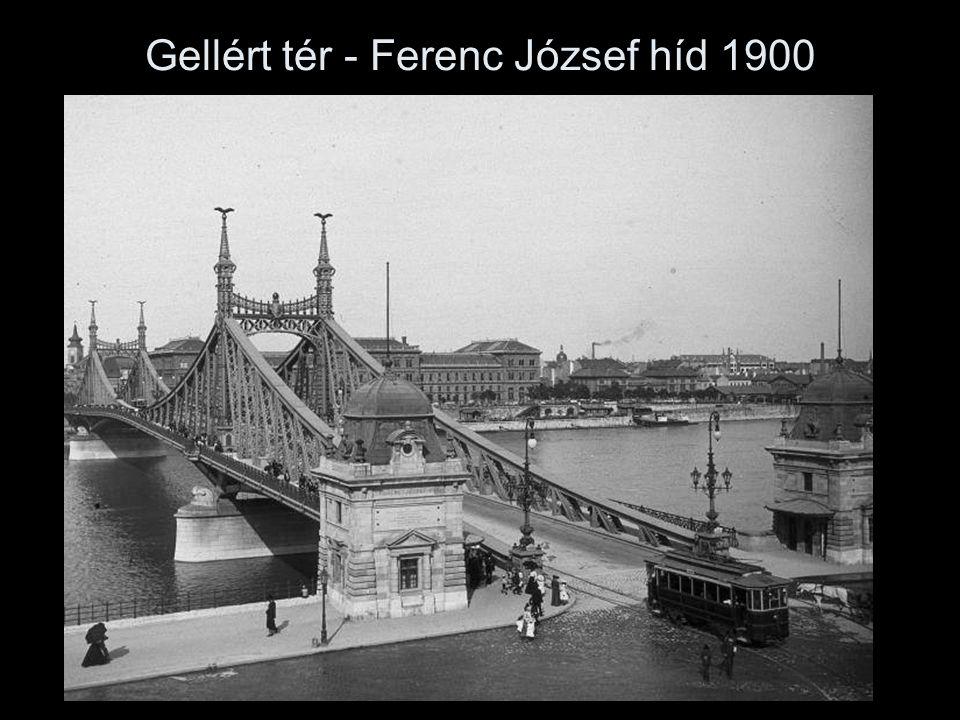 Gellért tér - Ferenc József híd 1900