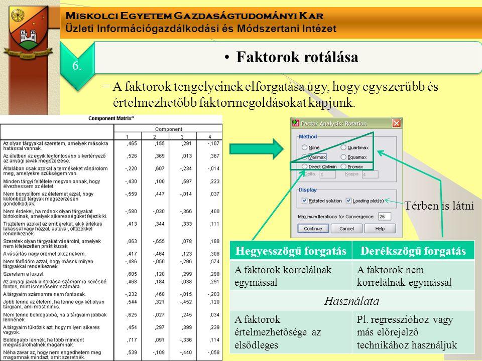 6. Faktorok rotálása. = A faktorok tengelyeinek elforgatása úgy, hogy egyszerűbb és értelmezhetőbb faktormegoldásokat kapjunk.