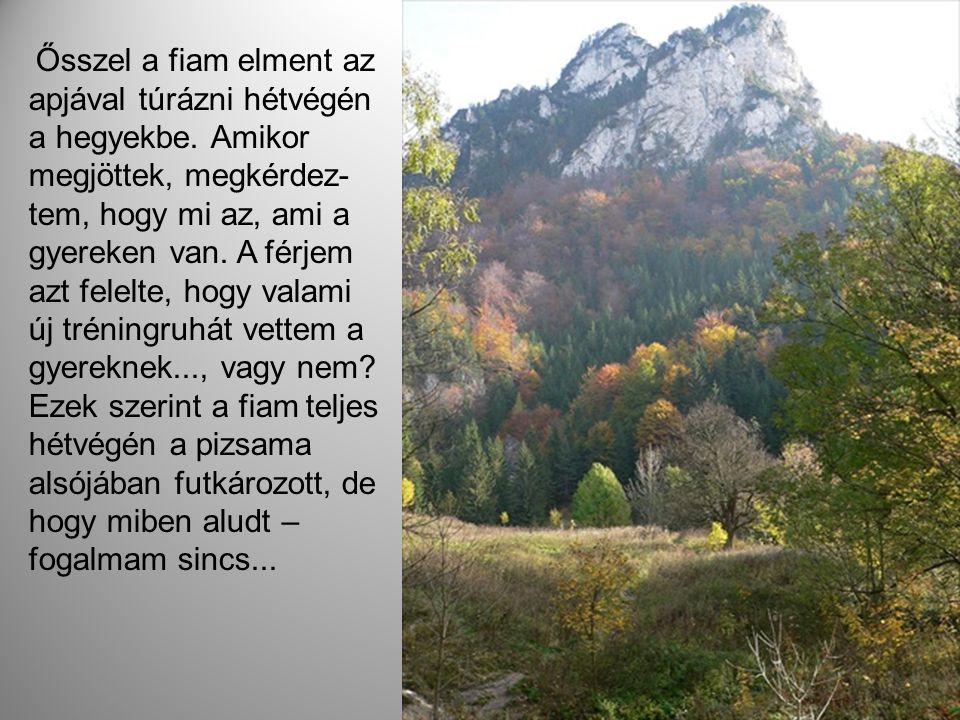 Ősszel a fiam elment az apjával túrázni hétvégén a hegyekbe