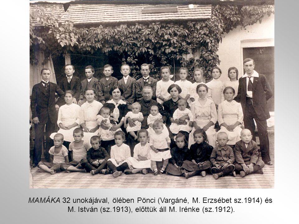 MAMÁKA 32 unokájával, ölében Pönci (Vargáné, M. Erzsébet sz.1914) és