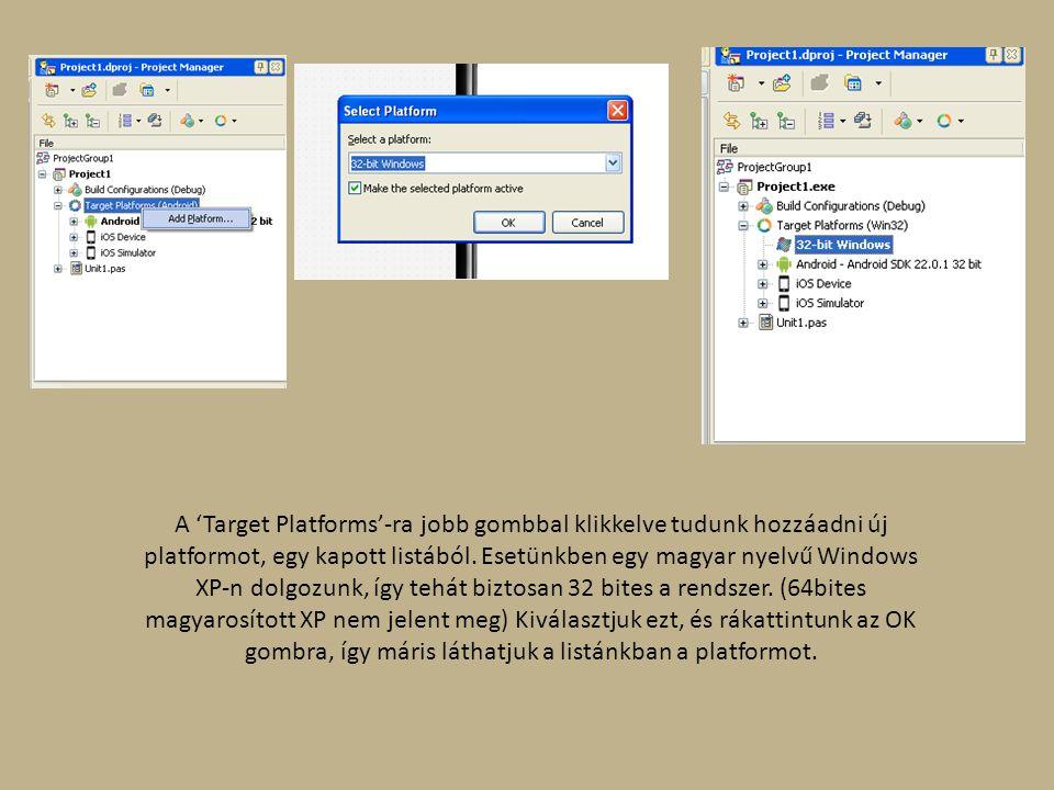 A 'Target Platforms'-ra jobb gombbal klikkelve tudunk hozzáadni új platformot, egy kapott listából.