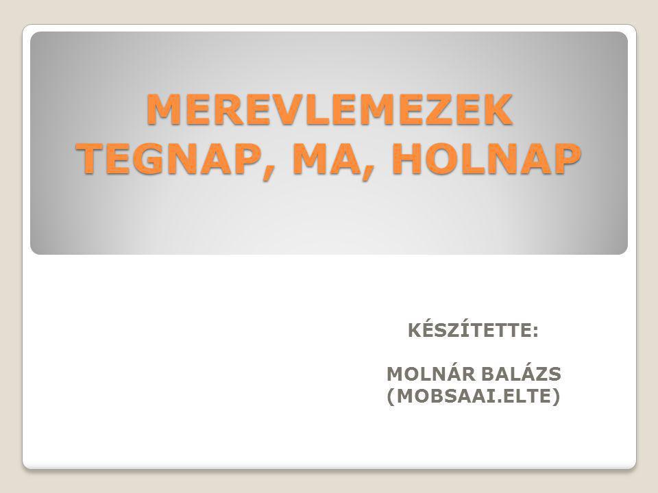 MEREVLEMEZEK TEGNAP, MA, HOLNAP