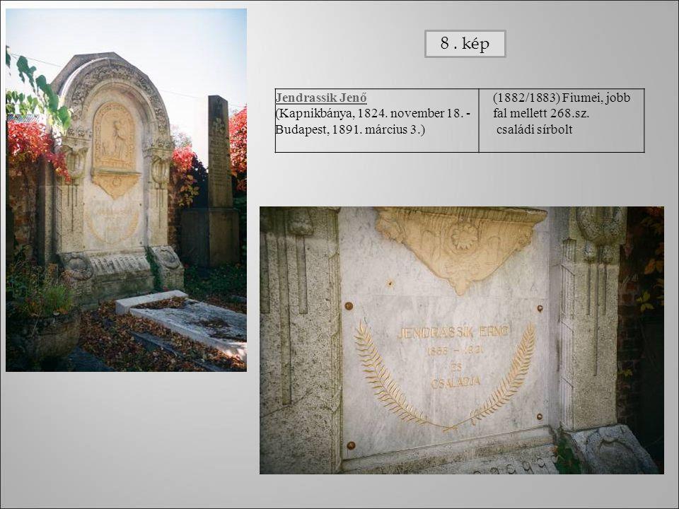 8 . kép Jendrassik Jenő. (Kapnikbánya, 1824. november 18. - Budapest, 1891. március 3.) (1882/1883) Fiumei, jobb fal mellett 268.sz.