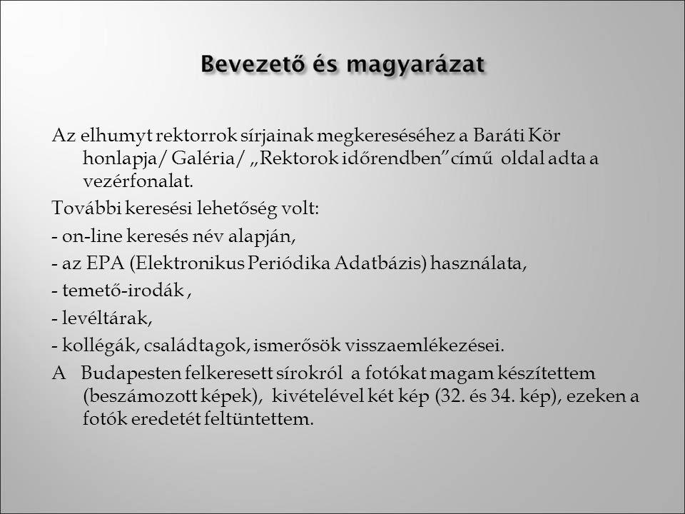 """Az elhumyt rektorrok sírjainak megkereséséhez a Baráti Kör honlapja/ Galéria/ """"Rektorok időrendben című oldal adta a vezérfonalat."""