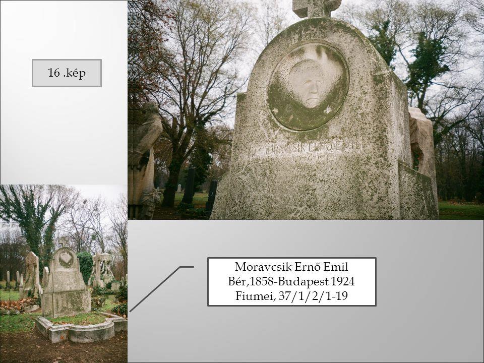 16 .kép Moravcsik Ernő Emil Bér,1858-Budapest 1924 Fiumei, 37/1/2/1-19