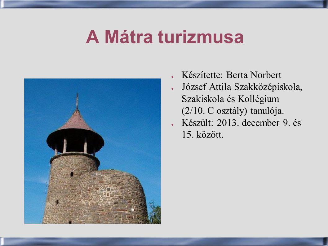 A Mátra turizmusa Készítette: Berta Norbert