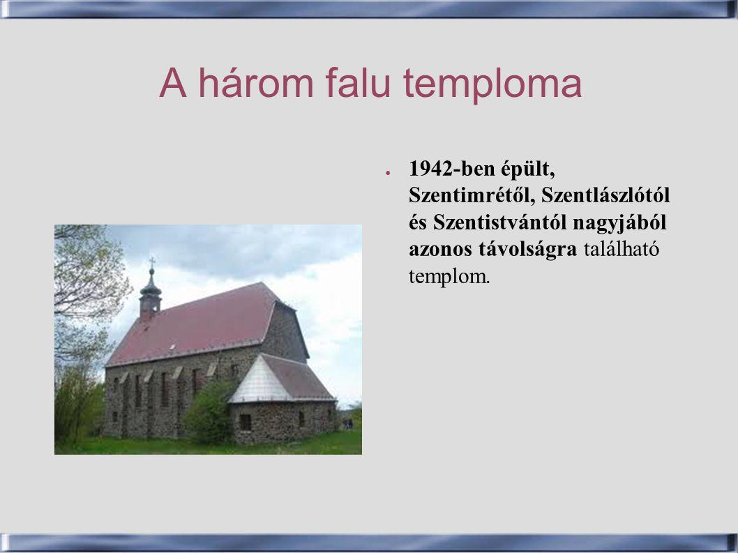 A három falu temploma 1942-ben épült, Szentimrétől, Szentlászlótól és Szentistvántól nagyjából azonos távolságra található templom.