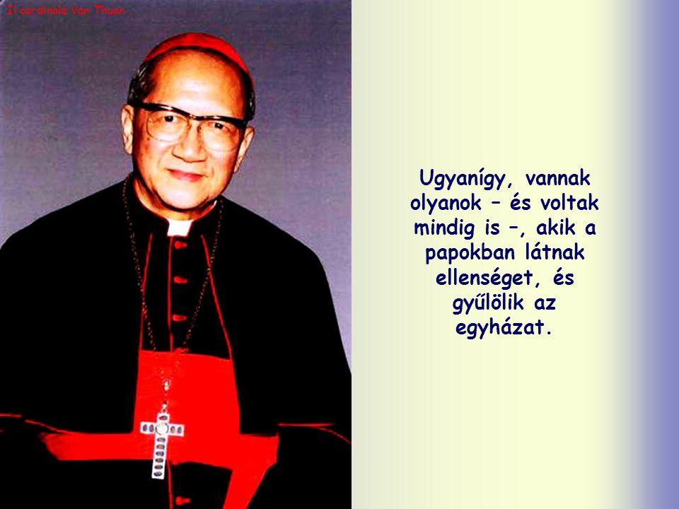 Il cardinale Van Thuan Ugyanígy, vannak olyanok – és voltak mindig is –, akik a papokban látnak ellenséget, és gyűlölik az egyházat.