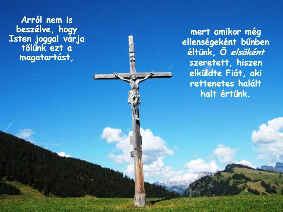Arról nem is beszélve, hogy Isten joggal várja tőlünk ezt a magatartást,