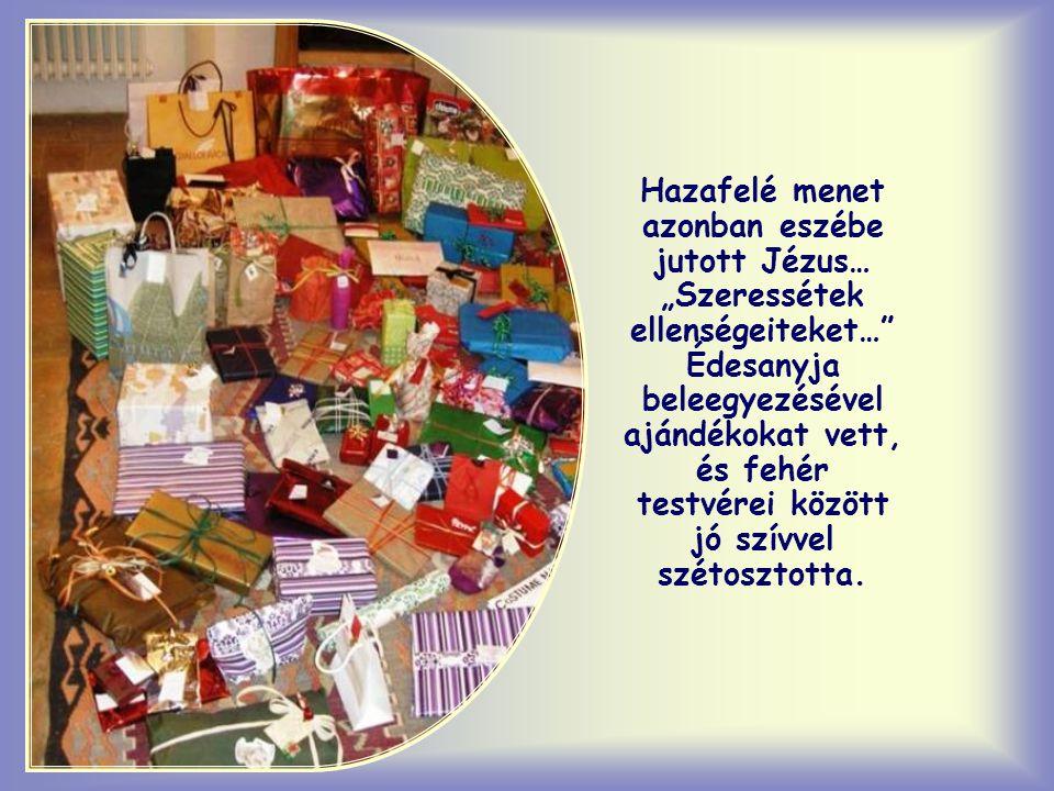 """Hazafelé menet azonban eszébe jutott Jézus… """"Szeressétek ellenségeiteket… Édesanyja beleegyezésével ajándékokat vett, és fehér testvérei között jó szívvel szétosztotta."""